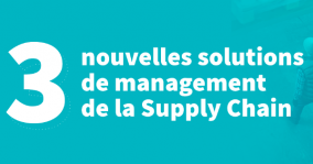 3 nouvelles solutions de management de la Supply Chain